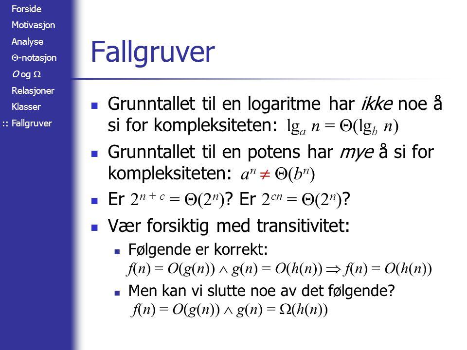 Forside Motivasjon Analyse  -notasjon O og  Relasjoner Klasser Fallgruver Grunntallet til en logaritme har ikke noe å si for kompleksiteten: lg a n