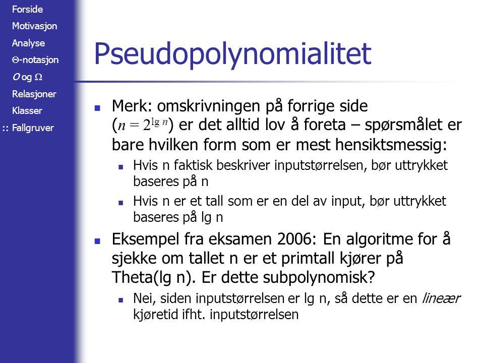 Forside Motivasjon Analyse  -notasjon O og  Relasjoner Klasser Fallgruver Pseudopolynomialitet Merk: omskrivningen på forrige side ( n = 2 lg n ) er