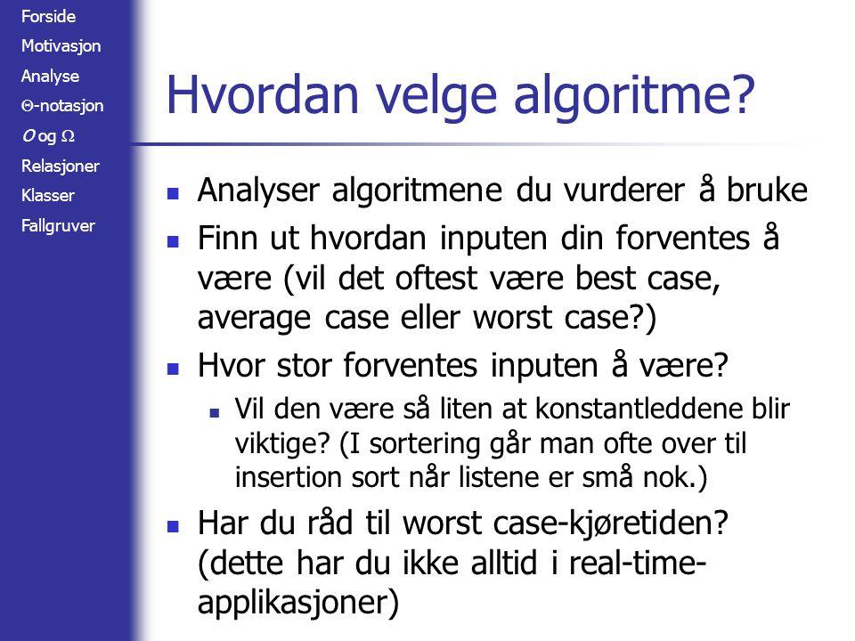 Forside Motivasjon Analyse  -notasjon O og  Relasjoner Klasser Fallgruver Hvordan velge algoritme? Analyser algoritmene du vurderer å bruke Finn ut