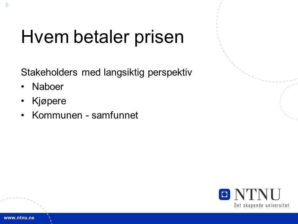 6 Hvem betaler prisen Stakeholders med langsiktig perspektiv Naboer Kjøpere Kommunen - samfunnet