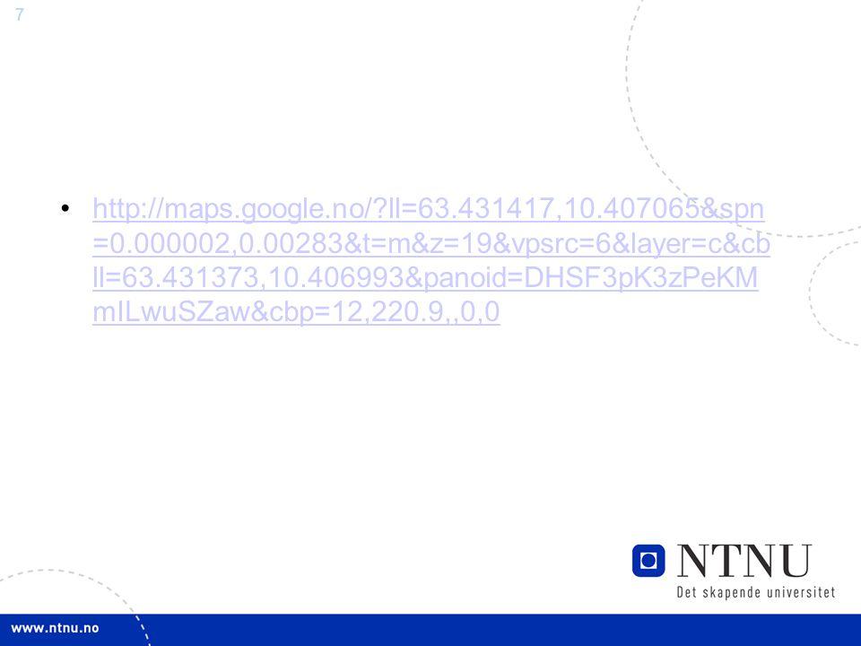 7 http://maps.google.no/?ll=63.431417,10.407065&spn =0.000002,0.00283&t=m&z=19&vpsrc=6&layer=c&cb ll=63.431373,10.406993&panoid=DHSF3pK3zPeKM mILwuSZa