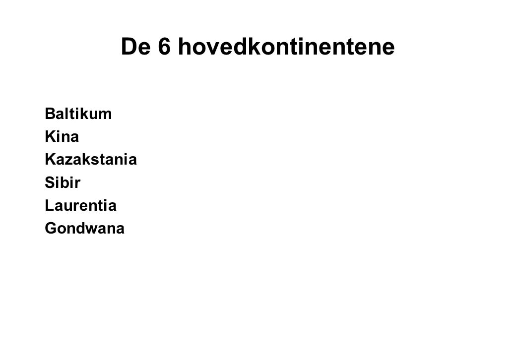 De 6 hovedkontinentene Baltikum Kina Kazakstania Sibir Laurentia Gondwana