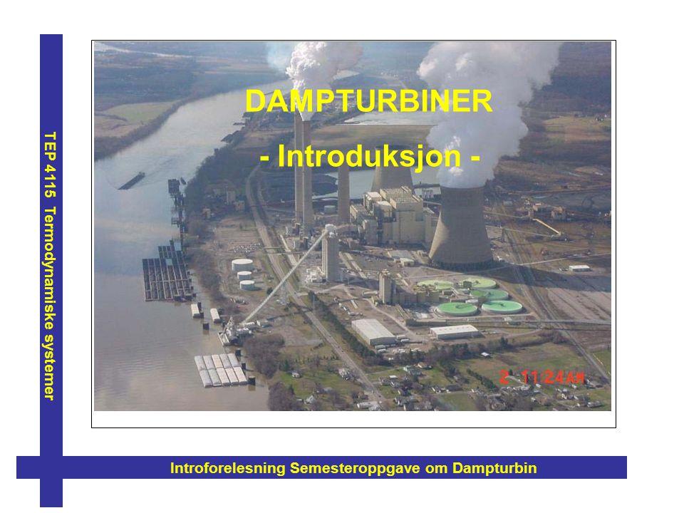Introforelesning Semesteroppgave om Dampturbin TEP 4115 Termodynamiske systemer 1 Semesteroppgaven: 2.Kjelvirkningsgrad er definert som forholdet mellom energi (effekt) tilført vannet og energi (effekt) tilført kjelen.