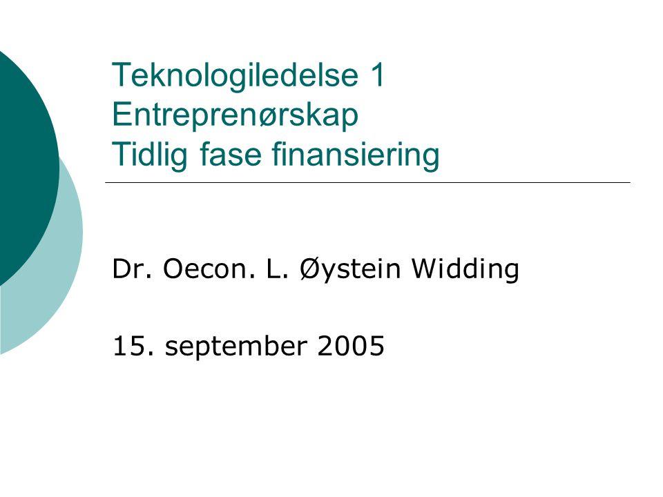 Teknologiledelse 1 Entreprenørskap Tidlig fase finansiering Dr. Oecon. L. Øystein Widding 15. september 2005