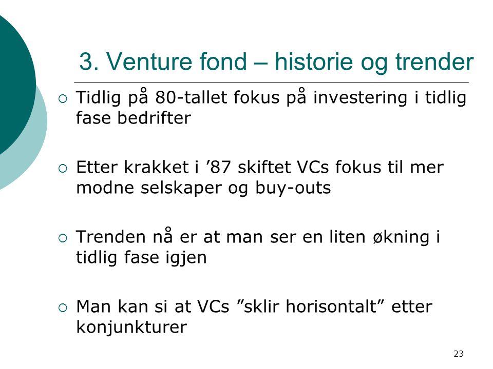 23 3. Venture fond – historie og trender  Tidlig på 80-tallet fokus på investering i tidlig fase bedrifter  Etter krakket i '87 skiftet VCs fokus ti