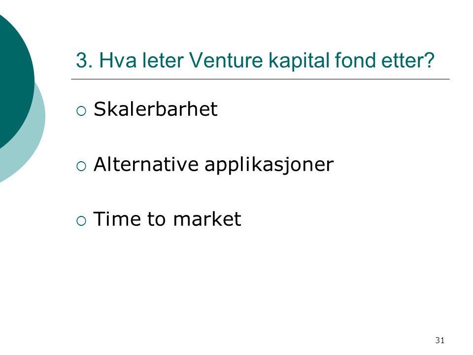 31 3. Hva leter Venture kapital fond etter?  Skalerbarhet  Alternative applikasjoner  Time to market