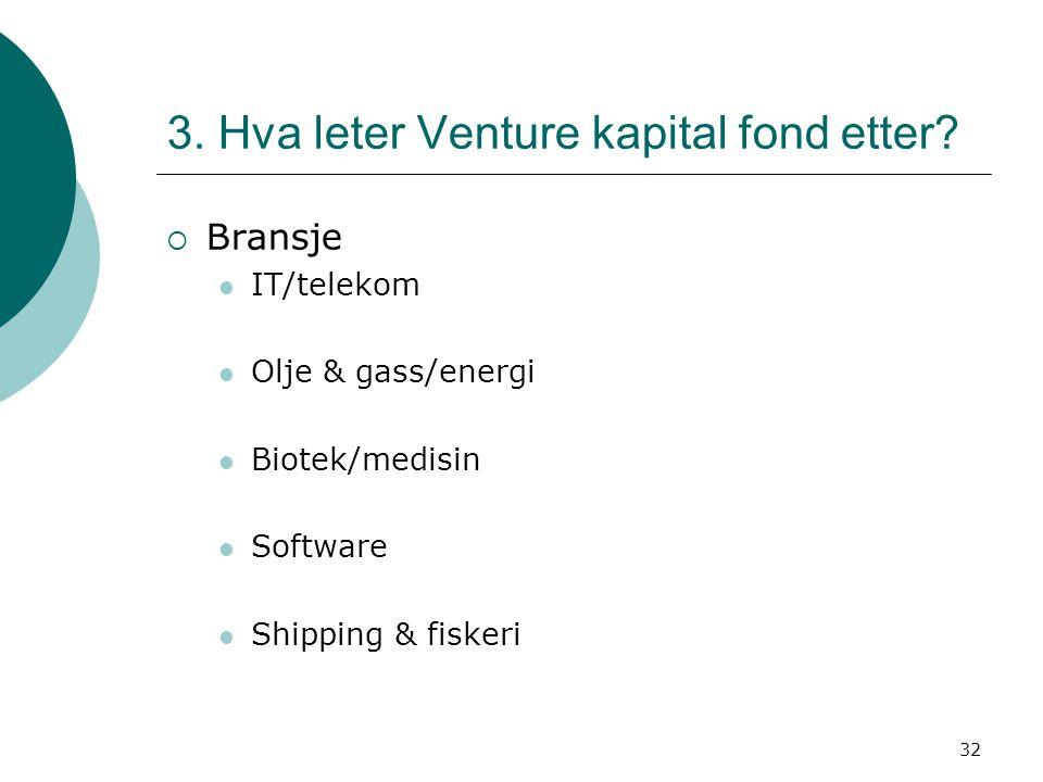 32 3. Hva leter Venture kapital fond etter?  Bransje IT/telekom Olje & gass/energi Biotek/medisin Software Shipping & fiskeri