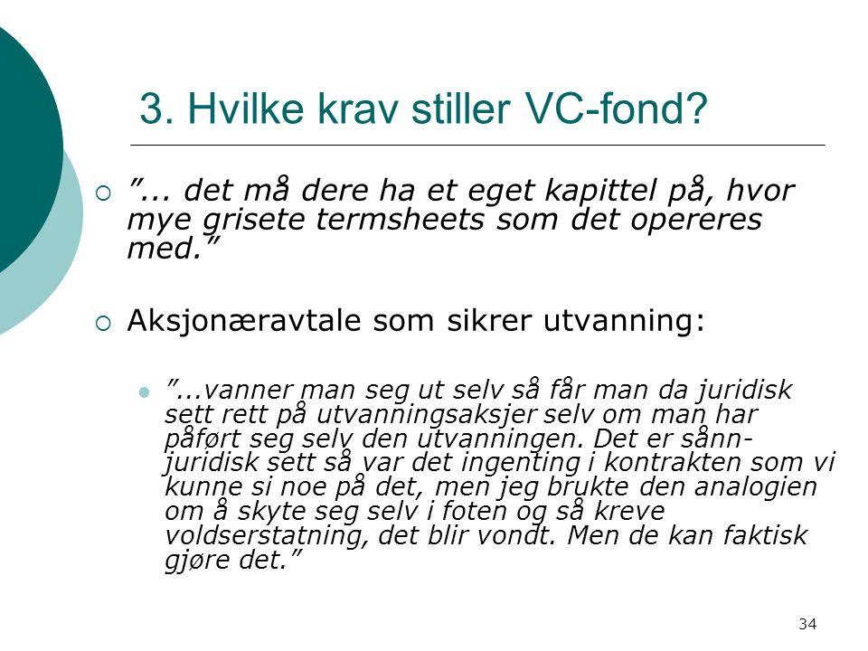 """34 3. Hvilke krav stiller VC-fond?  """"... det må dere ha et eget kapittel på, hvor mye grisete termsheets som det opereres med.""""  Aksjonæravtale som"""