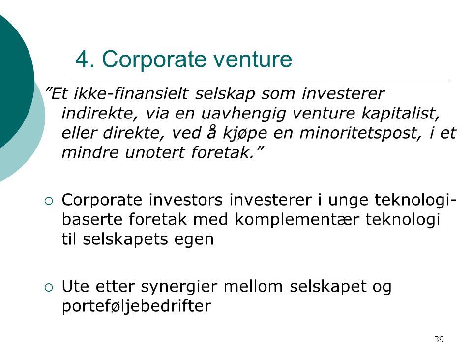 """39 4. Corporate venture """"Et ikke-finansielt selskap som investerer indirekte, via en uavhengig venture kapitalist, eller direkte, ved å kjøpe en minor"""