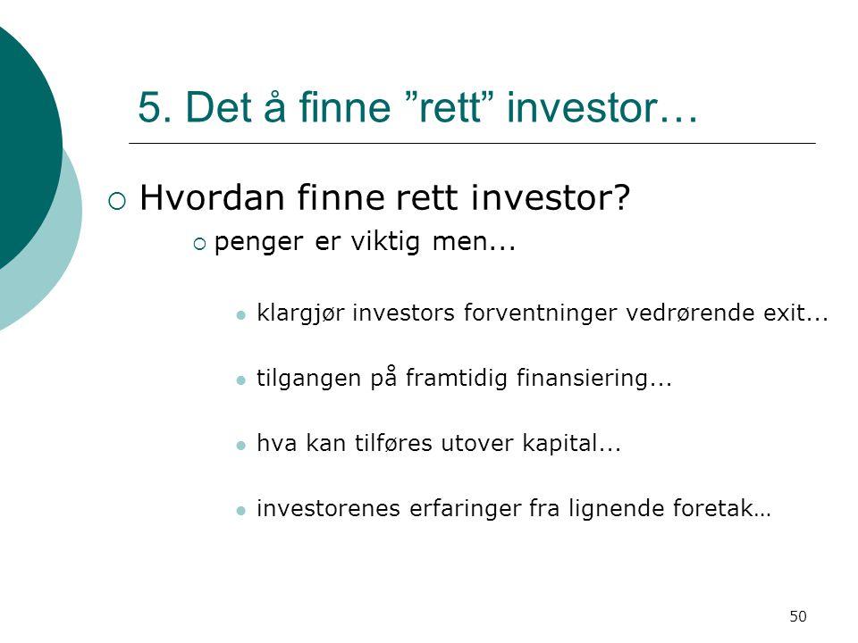 """50 5. Det å finne """"rett"""" investor…  Hvordan finne rett investor?  penger er viktig men... klargjør investors forventninger vedrørende exit... tilgan"""