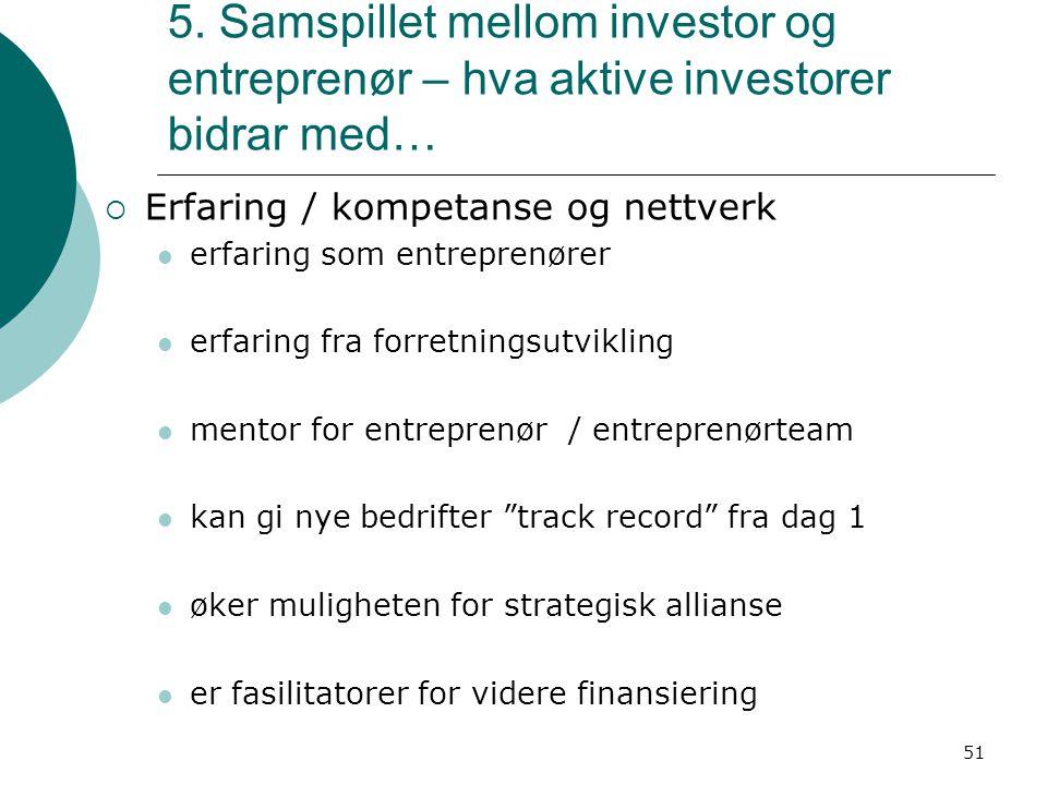 51 5. Samspillet mellom investor og entreprenør – hva aktive investorer bidrar med…  Erfaring / kompetanse og nettverk erfaring som entreprenører erf