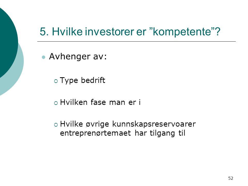 """52 5. Hvilke investorer er """"kompetente""""? Avhenger av:  Type bedrift  Hvilken fase man er i  Hvilke øvrige kunnskapsreservoarer entreprenørtemaet ha"""