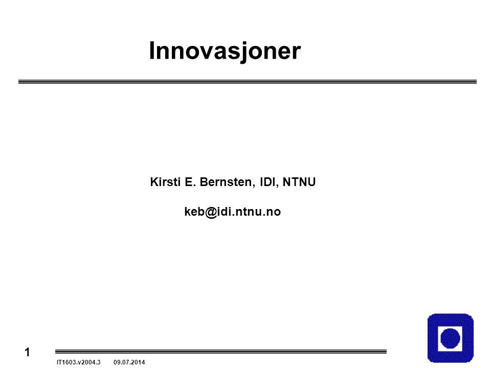 1 IT1603.v2004.3 09.07.2014 Innovasjoner Kirsti E. Bernsten, IDI, NTNU keb@idi.ntnu.no