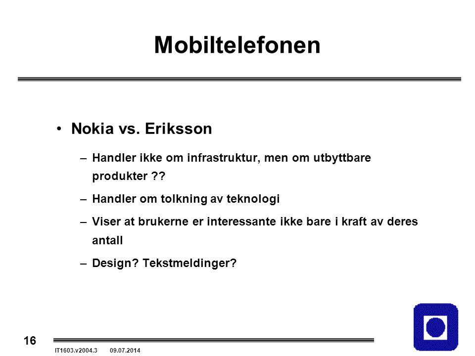 16 IT1603.v2004.3 09.07.2014 Mobiltelefonen Nokia vs. Eriksson –Handler ikke om infrastruktur, men om utbyttbare produkter ?? –Handler om tolkning av