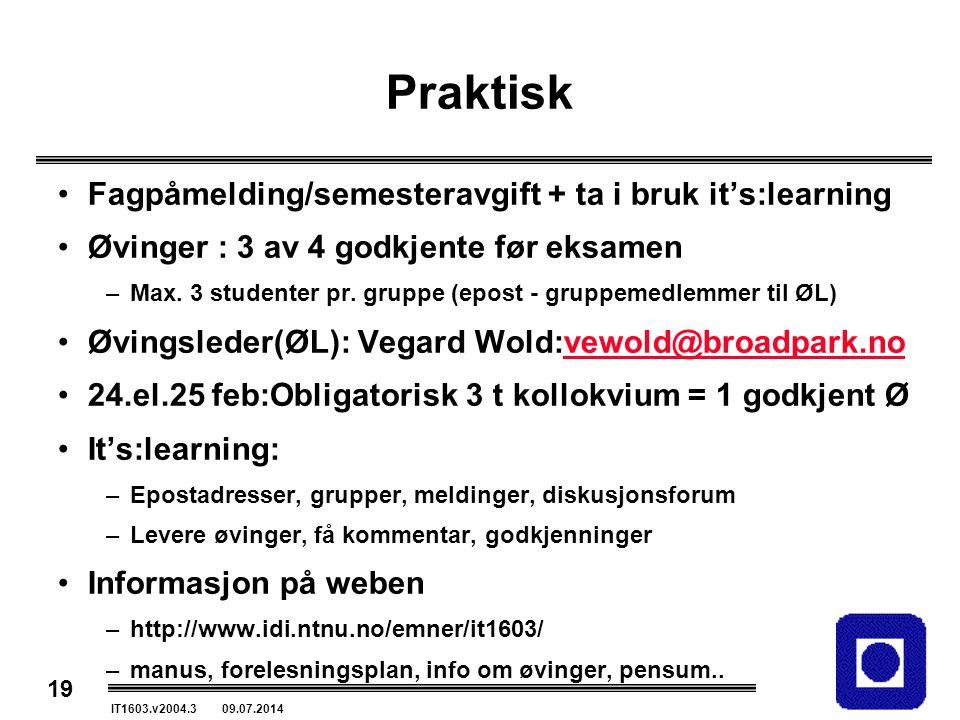 19 IT1603.v2004.3 09.07.2014 Praktisk Fagpåmelding/semesteravgift + ta i bruk it's:learning Øvinger : 3 av 4 godkjente før eksamen –Max. 3 studenter p