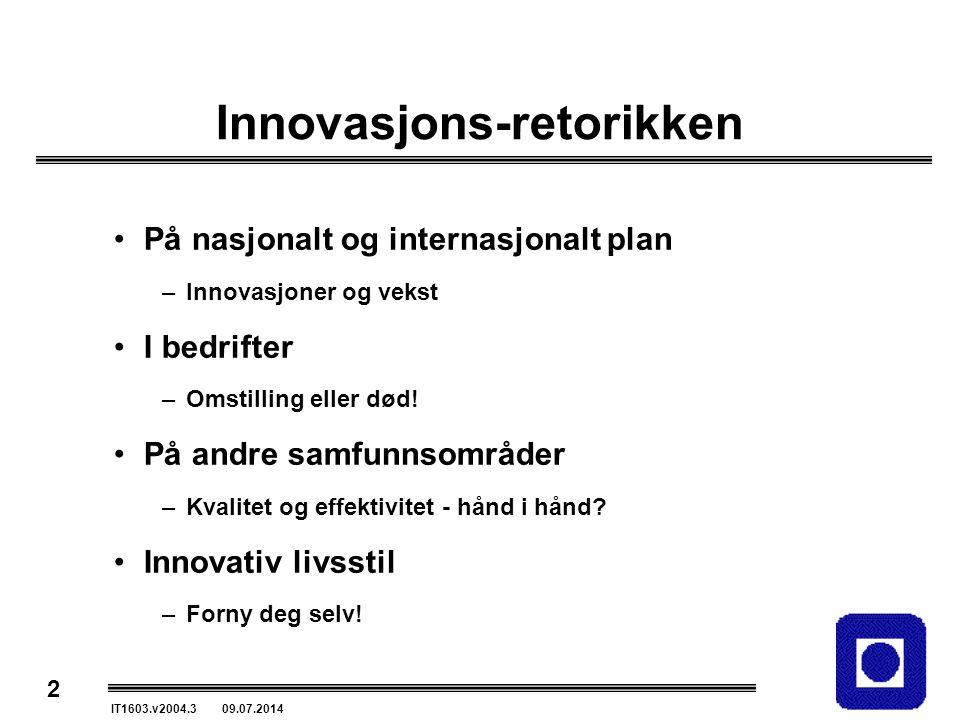 2 IT1603.v2004.3 09.07.2014 Innovasjons-retorikken På nasjonalt og internasjonalt plan –Innovasjoner og vekst I bedrifter –Omstilling eller død! På an