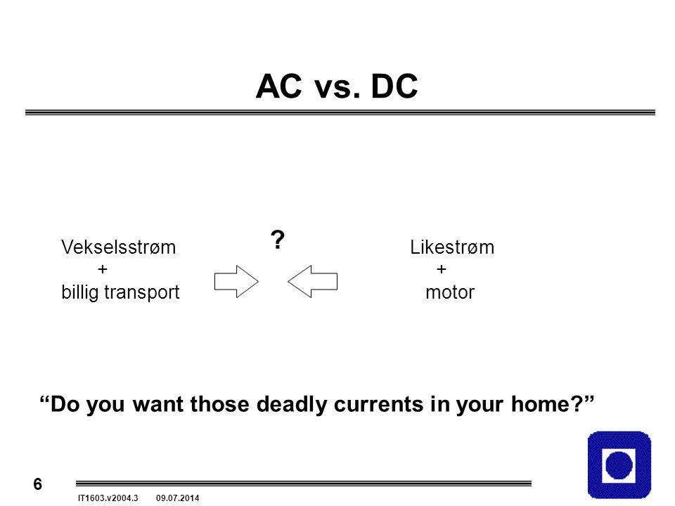 """6 IT1603.v2004.3 09.07.2014 AC vs. DC ? Vekselsstrøm + billig transport Likestrøm + motor """"Do you want those deadly currents in your home?"""""""