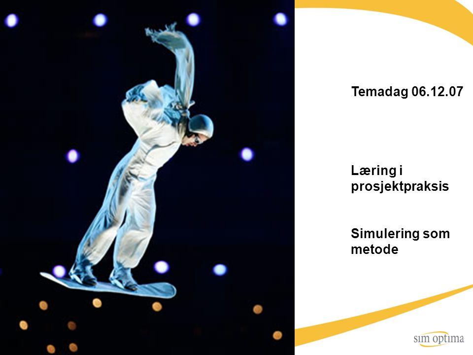 Temadag 06.12.07 Læring i prosjektpraksis Simulering som metode