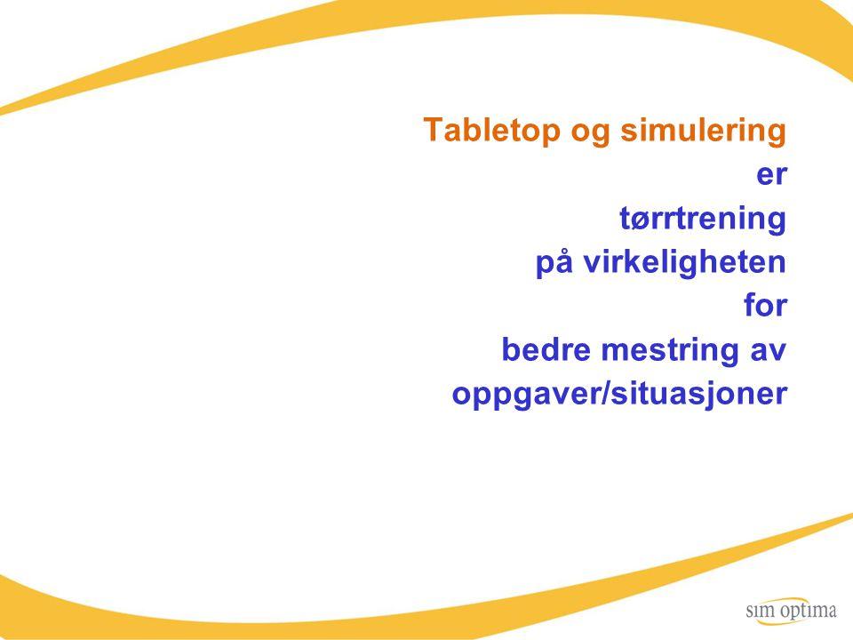 Tabletop og simulering er tørrtrening på virkeligheten for bedre mestring av oppgaver/situasjoner