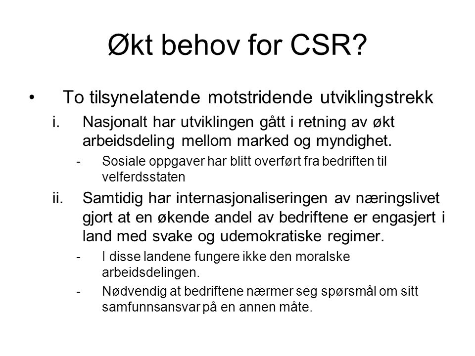 Økt behov for CSR? To tilsynelatende motstridende utviklingstrekk i.Nasjonalt har utviklingen gått i retning av økt arbeidsdeling mellom marked og myn