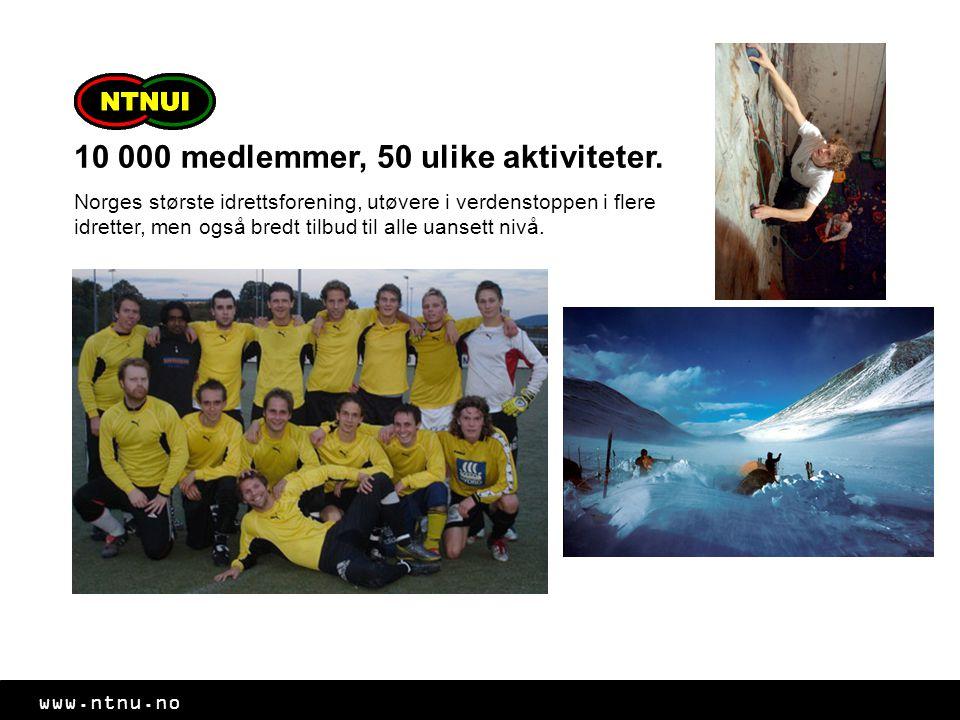 www.ntnu.no 10 000 medlemmer, 50 ulike aktiviteter.