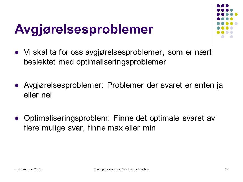 Avgjørelsesproblemer Vi skal ta for oss avgjørelsesproblemer, som er nært beslektet med optimaliseringsproblemer Avgjørelsesproblemer: Problemer der s