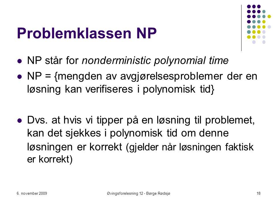 Problemklassen NP NP står for nonderministic polynomial time NP = {mengden av avgjørelsesproblemer der en løsning kan verifiseres i polynomisk tid} Dv