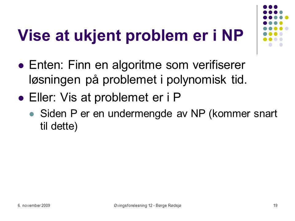 Vise at ukjent problem er i NP Enten: Finn en algoritme som verifiserer løsningen på problemet i polynomisk tid. Eller: Vis at problemet er i P Siden