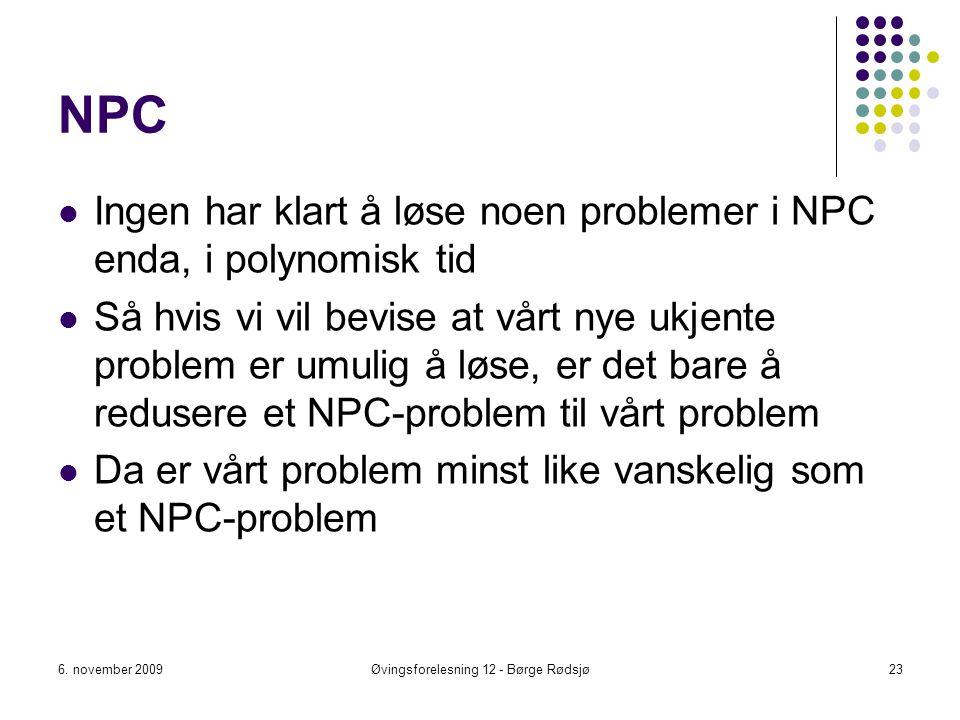 NPC Ingen har klart å løse noen problemer i NPC enda, i polynomisk tid Så hvis vi vil bevise at vårt nye ukjente problem er umulig å løse, er det bare