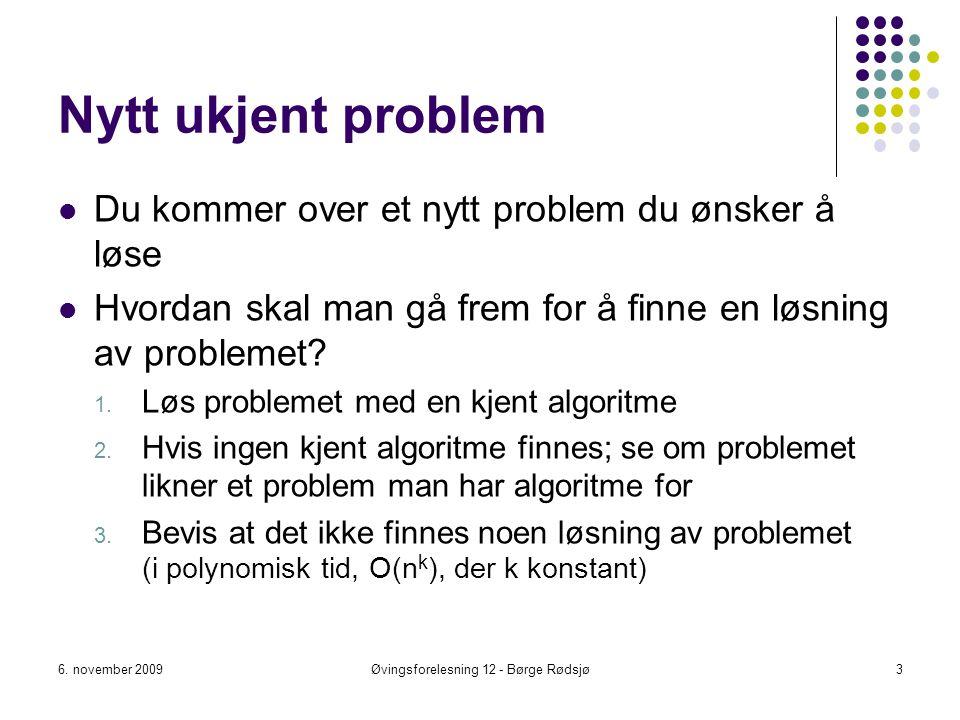Nytt ukjent problem Du kommer over et nytt problem du ønsker å løse Hvordan skal man gå frem for å finne en løsning av problemet? 1. Løs problemet med