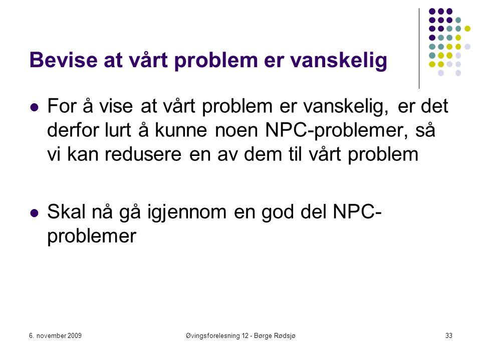 Bevise at vårt problem er vanskelig For å vise at vårt problem er vanskelig, er det derfor lurt å kunne noen NPC-problemer, så vi kan redusere en av d