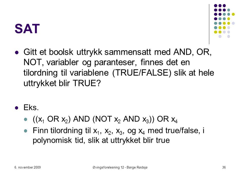 SAT Gitt et boolsk uttrykk sammensatt med AND, OR, NOT, variabler og paranteser, finnes det en tilordning til variablene (TRUE/FALSE) slik at hele utt