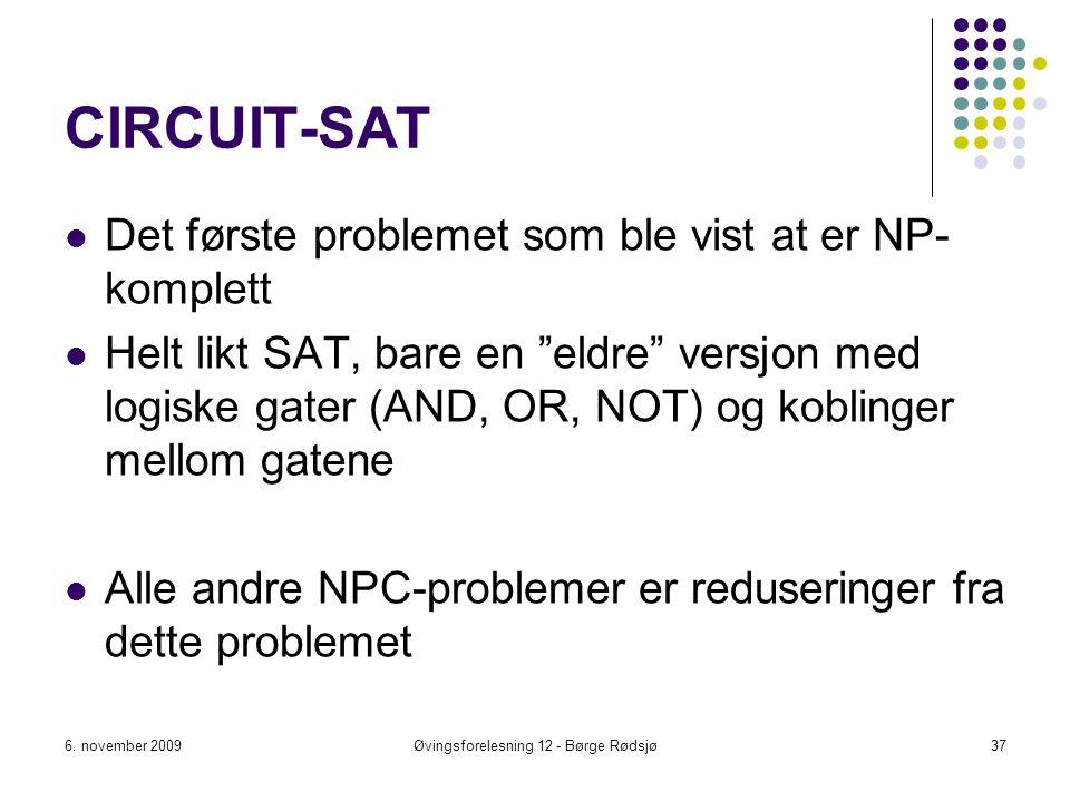 """CIRCUIT-SAT Det første problemet som ble vist at er NP- komplett Helt likt SAT, bare en """"eldre"""" versjon med logiske gater (AND, OR, NOT) og koblinger"""