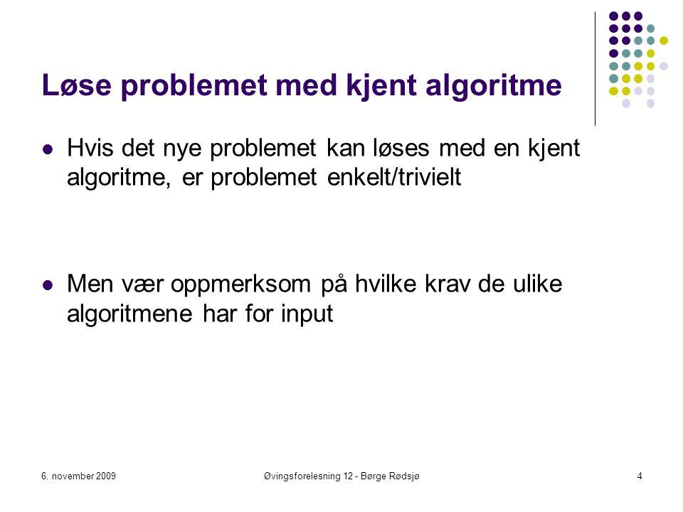 Løse problemet med kjent algoritme Hvis det nye problemet kan løses med en kjent algoritme, er problemet enkelt/trivielt Men vær oppmerksom på hvilke