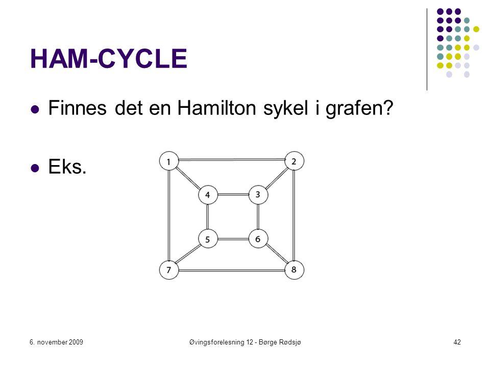 HAM-CYCLE Finnes det en Hamilton sykel i grafen? Eks. 6. november 2009Øvingsforelesning 12 - Børge Rødsjø42