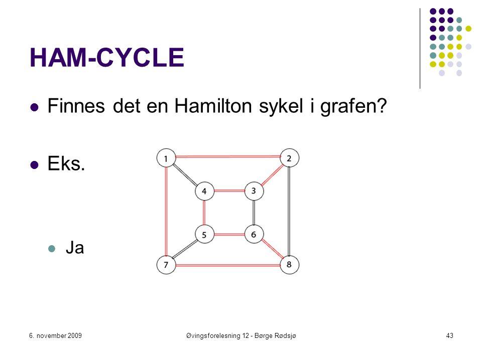HAM-CYCLE Finnes det en Hamilton sykel i grafen? Eks. Ja 6. november 2009Øvingsforelesning 12 - Børge Rødsjø43