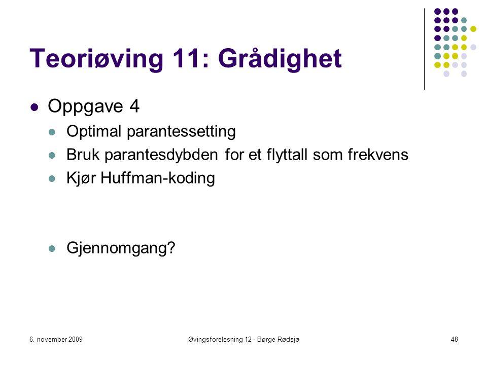 Teoriøving 11: Grådighet Oppgave 4 Optimal parantessetting Bruk parantesdybden for et flyttall som frekvens Kjør Huffman-koding Gjennomgang? 6. novemb
