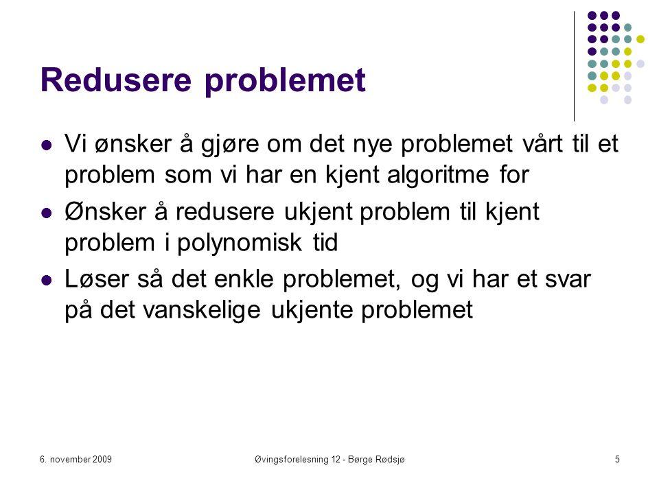 Redusere problemet Vi ønsker å gjøre om det nye problemet vårt til et problem som vi har en kjent algoritme for Ønsker å redusere ukjent problem til k