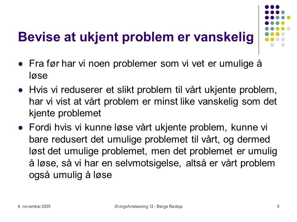 Bevise at ukjent problem er vanskelig Fra før har vi noen problemer som vi vet er umulige å løse Hvis vi reduserer et slikt problem til vårt ukjente p
