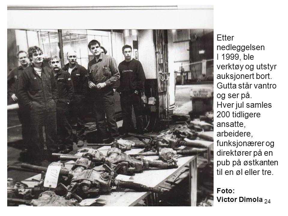 24 Etter nedleggelsen I 1999, ble verktøy og utstyr auksjonert bort.