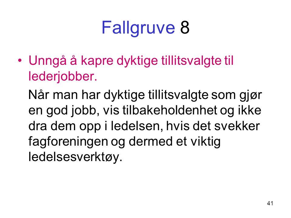 41 Fallgruve 8 Unngå å kapre dyktige tillitsvalgte til lederjobber.