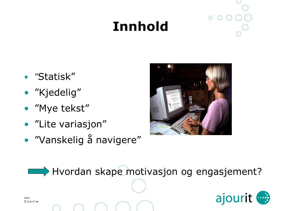 """Dato: © ajourit as Innhold """" Statisk"""" """"Kjedelig"""" """"Mye tekst"""" """"Lite variasjon"""" """"Vanskelig å navigere"""" Hvordan skape motivasjon og engasjement?"""