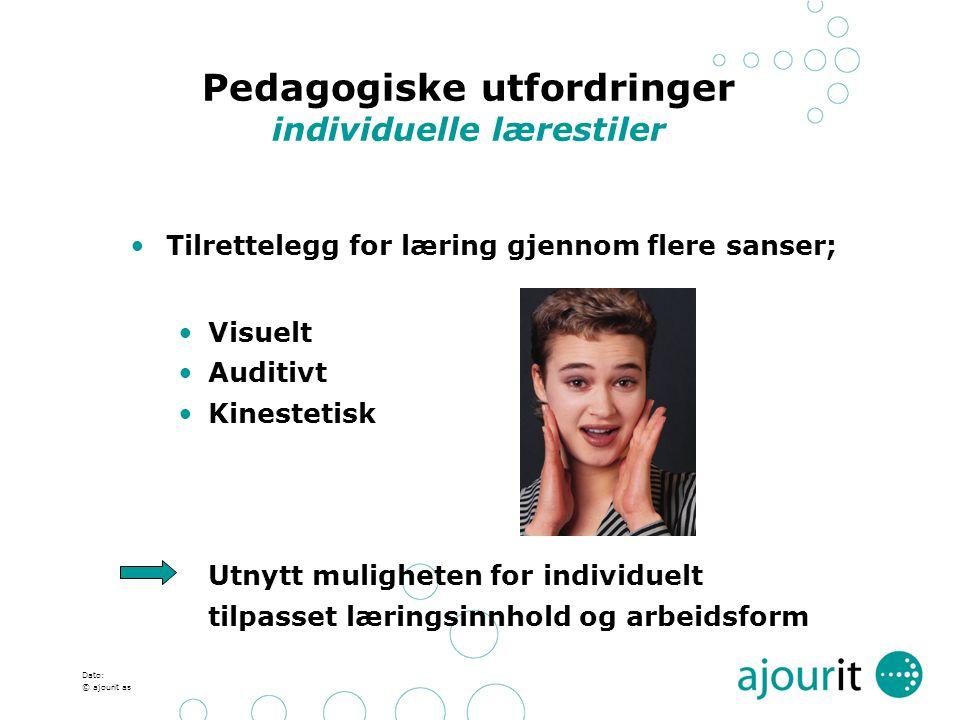 Dato: © ajourit as Pedagogiske utfordringer individuelle lærestiler Tilrettelegg for læring gjennom flere sanser; Visuelt Auditivt Kinestetisk Utnytt