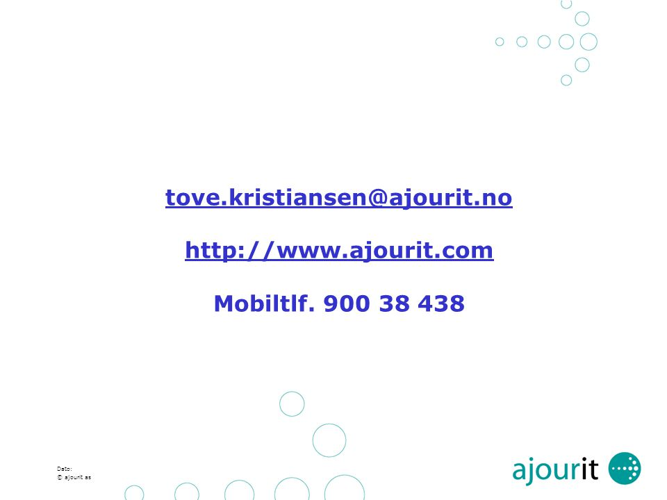 Dato: © ajourit as tove.kristiansen@ajourit.no http://www.ajourit.com tove.kristiansen@ajourit.no http://www.ajourit.com Mobiltlf. 900 38 438