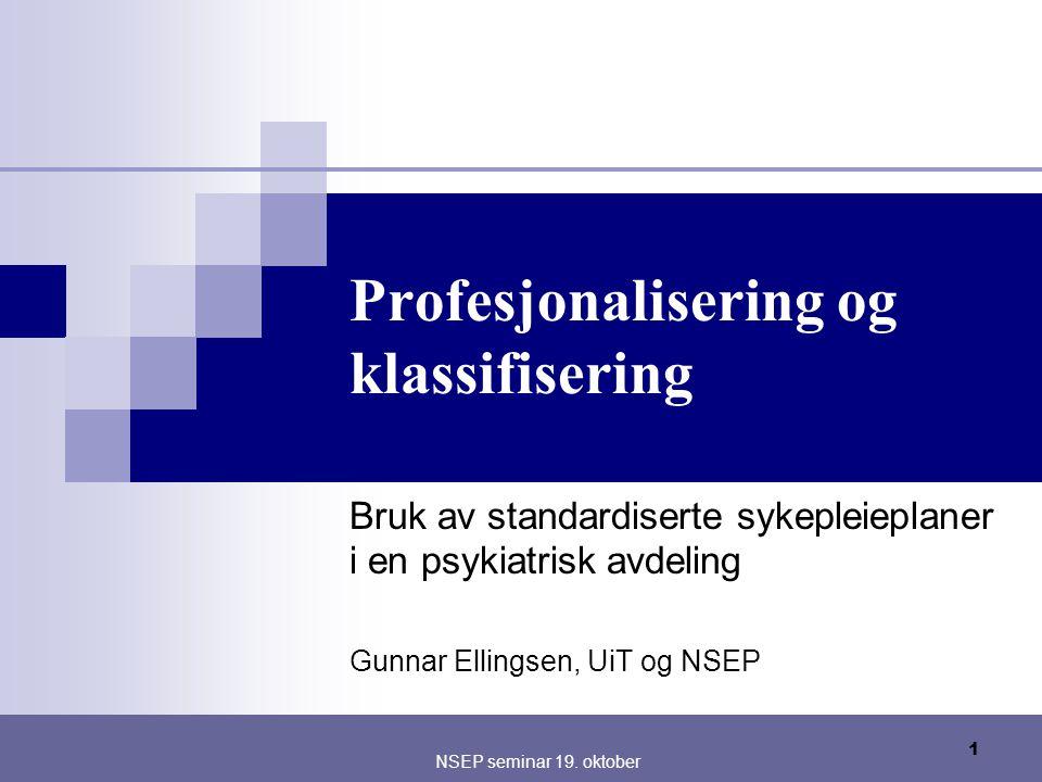 1 NSEP seminar 19. oktober Profesjonalisering og klassifisering Bruk av standardiserte sykepleieplaner i en psykiatrisk avdeling Gunnar Ellingsen, UiT