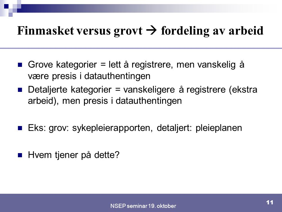 NSEP seminar 19. oktober 11 Finmasket versus grovt  fordeling av arbeid Grove kategorier = lett å registrere, men vanskelig å være presis i datauthen