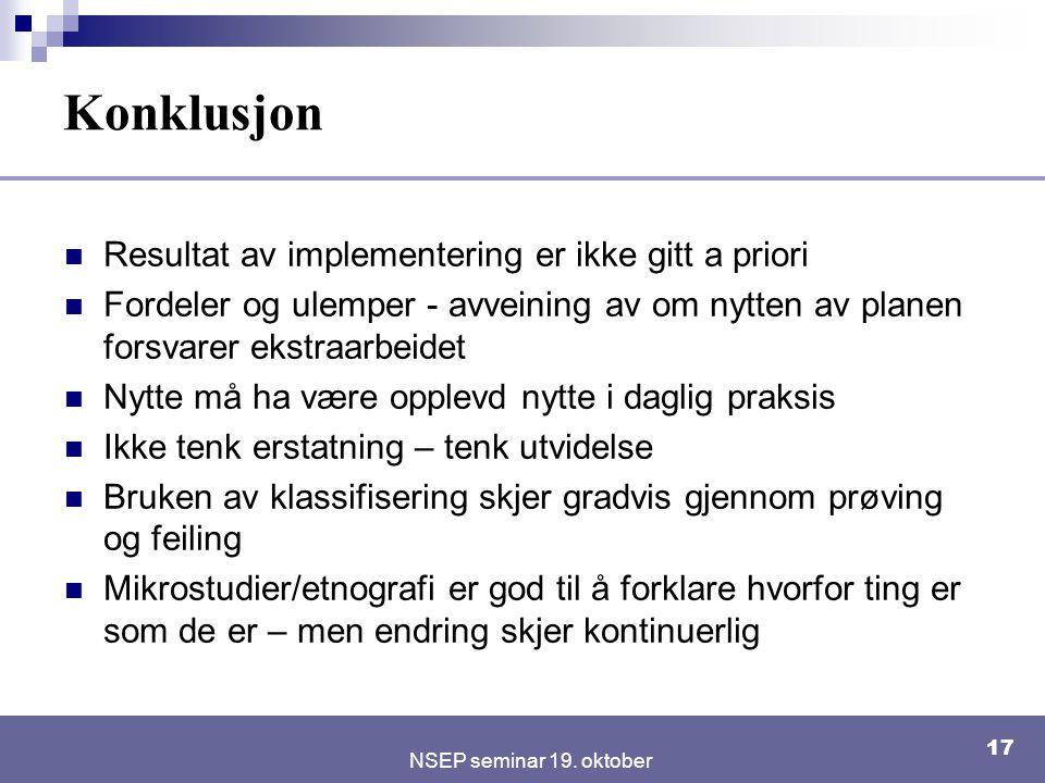 NSEP seminar 19. oktober 17 Konklusjon Resultat av implementering er ikke gitt a priori Fordeler og ulemper - avveining av om nytten av planen forsvar