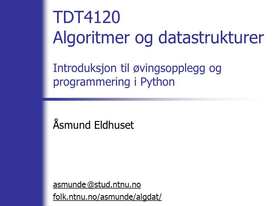 @ TDT4120 Algoritmer og datastrukturer Introduksjon til øvingsopplegg og programmering i Python Åsmund Eldhuset asmunde stud.ntnu.no folk.ntnu.no/asmunde/algdat/