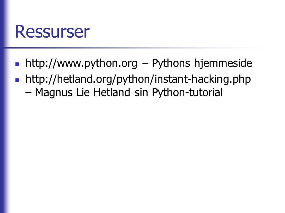 Ressurser http://www.python.org – Pythons hjemmeside http://hetland.org/python/instant-hacking.php – Magnus Lie Hetland sin Python-tutorial