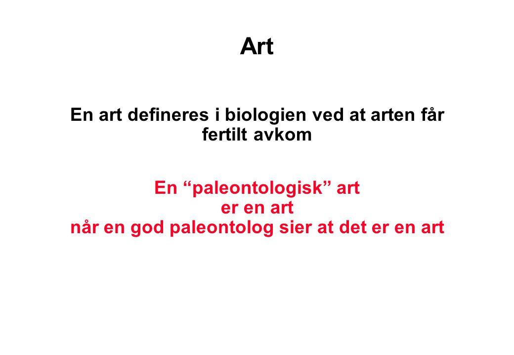 """Art En art defineres i biologien ved at arten får fertilt avkom En """"paleontologisk"""" art er en art når en god paleontolog sier at det er en art"""